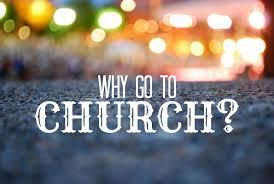 Why Do I Go To Church?
